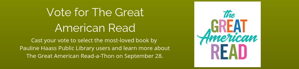 Cast your vote to select the most-loved book by Pauline Haass Public Library users and learn more about The Great American Read a Thon on September 28.