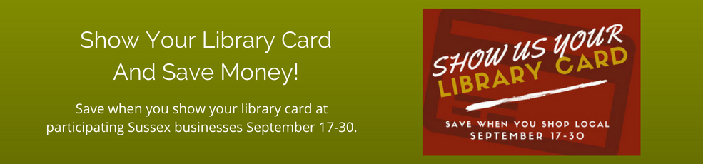 Show Us Your Library Card campaign, Sept 17-30. Show your library card at participating businesses and save money!