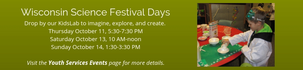 Wisconsin Science Festival Days at PHPL. Visit the Youth Services Events page for more dates, times, and details.