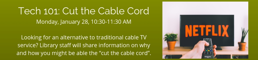 """January 28 at 10:30am. Looking for an alternative to traditional cable TV service? Library staff will share information on why and how you might be able the """"cut the cable cord"""""""